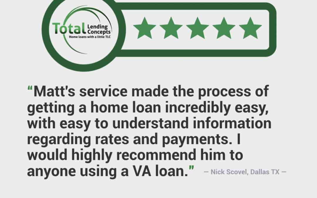 Five Star Review of VA Home Loan Lender Total Lending Concepts in Addison Texas by Nick Scovel Veterans Loans