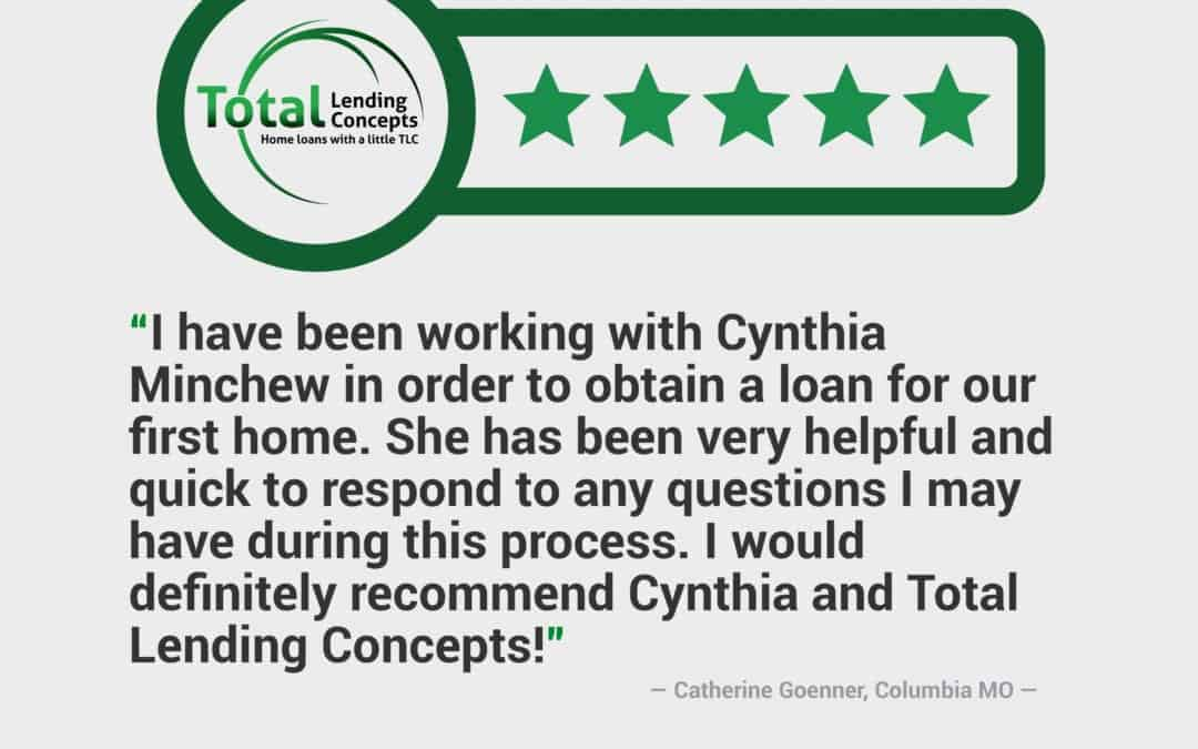 Total Lending Concepts Five Star Review Catherine Goenner in Columbia Missouri for Cynthia Minchew Home Loan